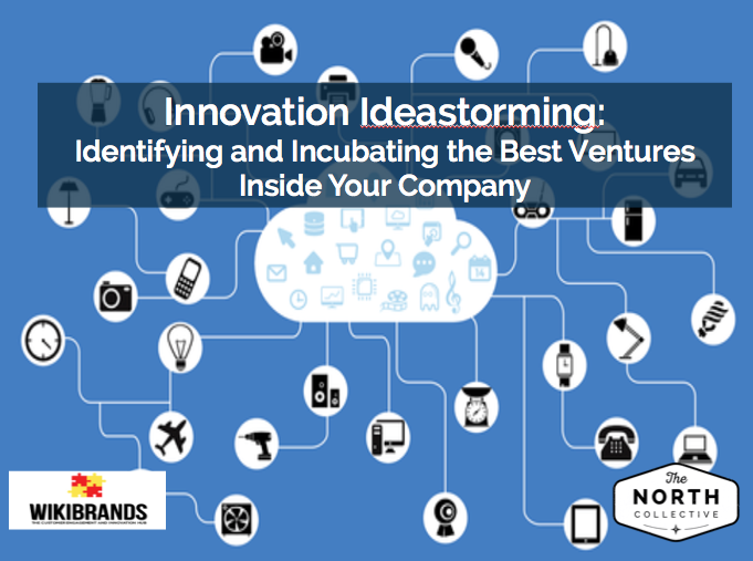 Innovation Ideastorming: Identifying and Incubating The Best Ventures Inside Your Company