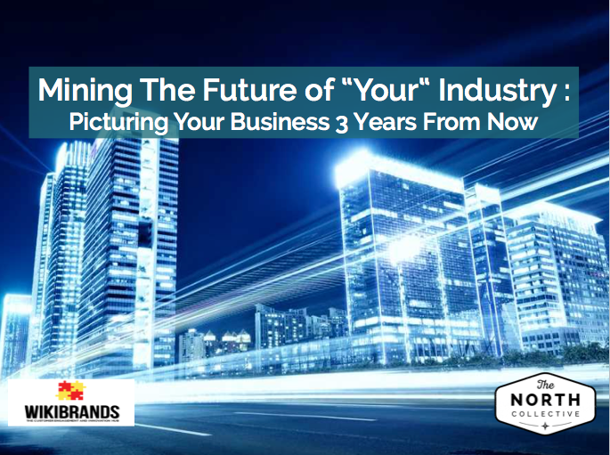 "Mining The Future of ""Your"" Industry: Picturing Your Business 3 Years From Now"