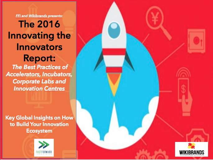 Innovating the Innovators Report: The Best Practices of Accelerators, Incubators, Corporate Labs and Innovation Centres