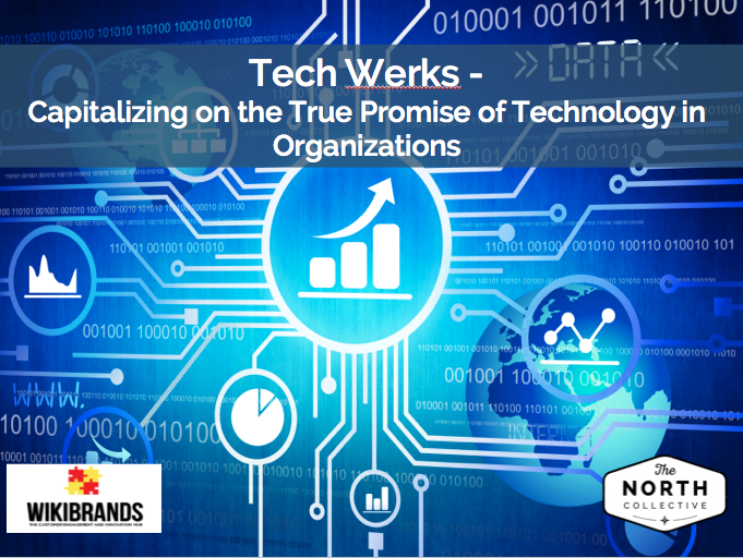 Tech Werks – Capitalizing on the True Promise of Technology in Organizations