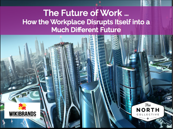The Future of Work – How the Workplace Disrupts Itself into a Much Different Future