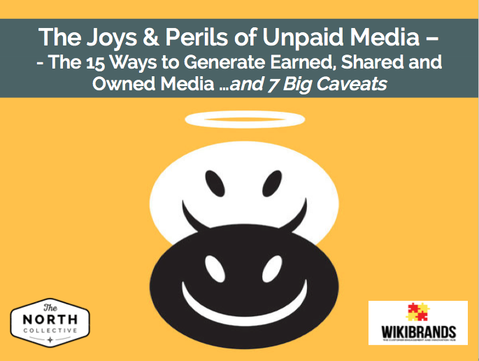 The Joys and Perils of Unpaid Media – The 15 Ways to Generate Earned, Shared and Owned Media…and 7 Big Caveats